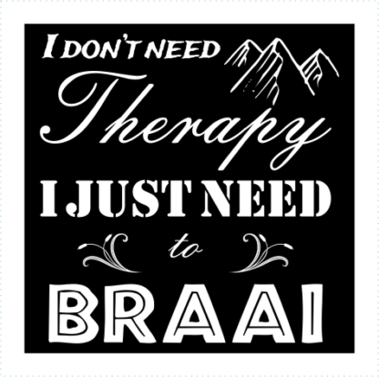 I Dont Need Therapy I Just Need To Braai