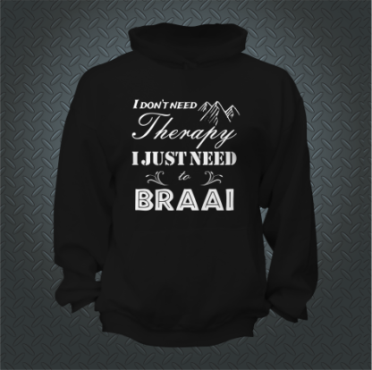 I Dont Need Therapy I Just Need To Braai Hoodie