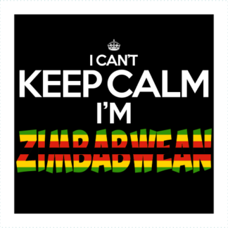 I Cant Keep Calm Im Zimbabwean