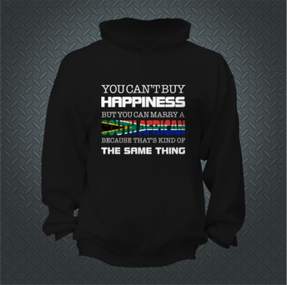 You Cant Buy Happiness But You Can Marry A South African Hoodie