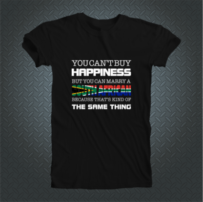 You Cant Buy Happiness But You Can Marry A South African Tshirt