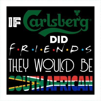 IF Carlsberg Did Friends They Would Be South African