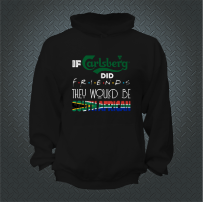 IF Carlsberg Did Friends They Would Be South African Hoodie