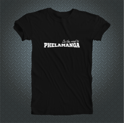 On The Road To Phelamanga Tshirt
