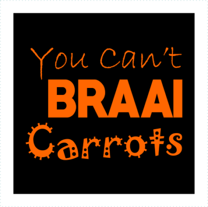 You Cant Braai Carrots