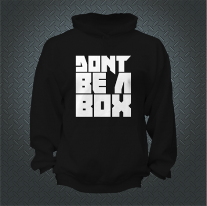 Dont Be A Box Hoodie