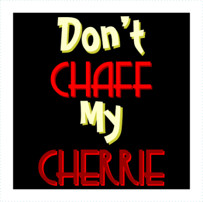Dont Chaff My Cherrie