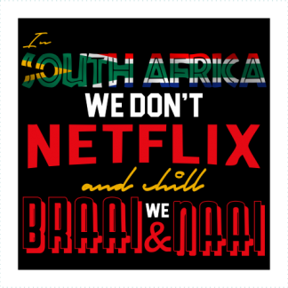 In South Africa We Dont Netflix And Chill We Braai And Naai