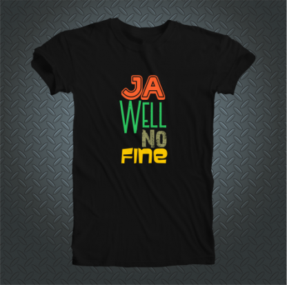 Ja Well No Fine Tshirt