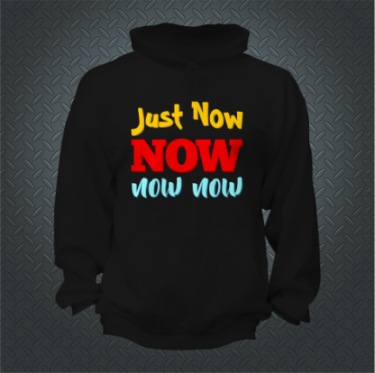Just Now Now Now Now Hoodie