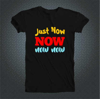 Just Now Now Now Now Tshirt